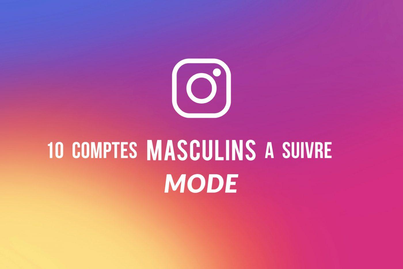 Instagram : 10 comptes masculins « Mode »  à suivre